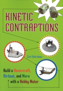 Kinetic Contraptions : Build a Hovercraft, Airboat, and More with a Hobby Motor, Paperback Book