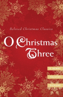 O Christmas Three : O. Henry, Tolstoy, and Dickens, PDF eBook