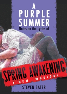 A Purple Summer : Notes on the Lyrics of Spring Awakening, Paperback Book