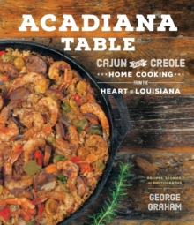 Acadiana Table : Cajun and Creole Home Cooking from the Heart of Louisiana, Hardback Book