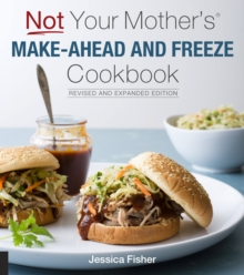 Not Your Mother's Make-Ahead and Freeze Cookbook Revised and Expanded Edition, Paperback Book