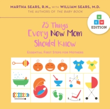 25 Things Every New Mom Should Know : Essential First Steps for Mothers, Hardback Book