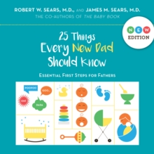 25 Things Every New Dad Should Know : Essential First Steps for Fathers, Hardback Book