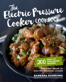 The Electric Pressure Cooker Cookbook : 200 Fast and Foolproof Recipes for Every Brand of Electric Pressure Cooker, Paperback / softback Book