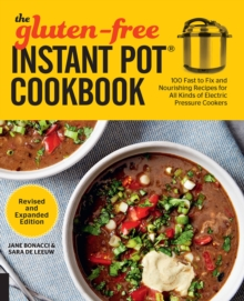 The Gluten-Free Instant Pot Cookbook Revised and Expanded Edition : 100 Fast to Fix and Nourishing Recipes for All Kinds of Electric Pressure Cookers, Paperback / softback Book