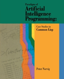 Paradigms of Artificial Intelligence Programming : Case Studies in Common Lisp, Paperback Book