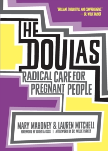 The Doulas : Radical Care for Pregnant People, Paperback Book