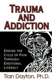 Trauma and Addiction : Ending the Cycle of Pain through Emotional Literacy, Paperback Book