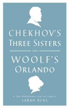 Chekhov's Three Sisters and Woolf's Orlando : Two Renderings for the Stage, EPUB eBook