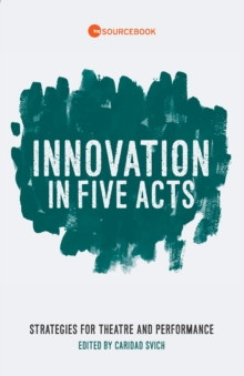 Innovation in Five Acts : Strategies for Theatre and Performance, EPUB eBook