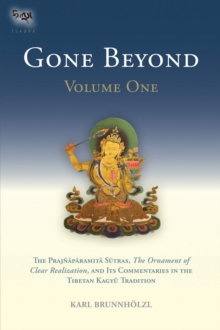Gone Beyond (Volume 1) : The Prajnaparamita Sutras, The Ornament of Clear Realization, and Its Commentaries in the Tibetan Kagyu Tradition, Hardback Book