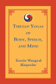 Tibetan Yogas Of Body Speech And Mind, Paperback Book