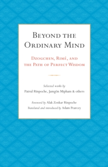 Beyond the Ordinary Mind : Dzogchen, Rime, and the Path of Perfect Wisdom, Paperback Book