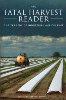 The Fatal Harvest Reader : The Tragedy of Industrial Agriculture, Paperback / softback Book
