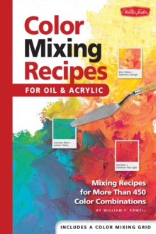Color Mixing Recipes for Oil & Acrylic : Mixing Recipes for More Than 450 Color Combinations, Hardback Book
