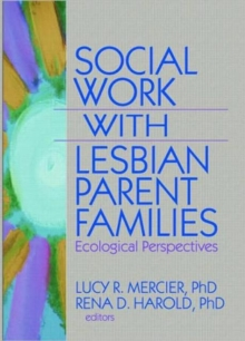 Social Work with Lesbian Parent Families : Ecological Perspectives, Hardback Book