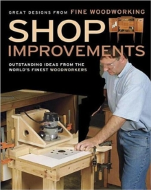Shop Improvements : Outstanding Ideas from the World's Finest Woodworkers, Paperback Book