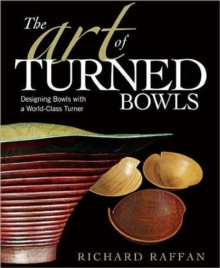 The Art of Turned Bowls : Designing Bowls with a World-class Turner, Paperback Book