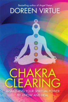 Chakra Clearing : Awakening Your Spiritual Power to Know and Heal, Paperback / softback Book