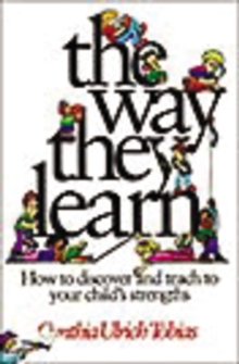 The Way They Learn : How to Discover and Teach to Your Child's Strengths, Paperback Book