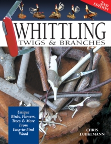 Whittling Twigs & Branches - 2nd Edition : Unique Birds, Flowers, Trees & More from Easy-to-Find Wood, Paperback / softback Book