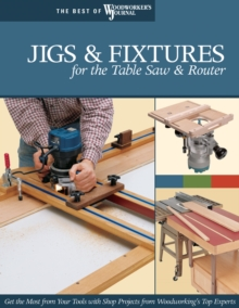 Jigs & Fixtures for the Table Saw & Router, Paperback / softback Book