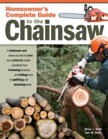 Homeowners Complete Guide to the Chainsaw, Paperback / softback Book