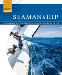 Seamanship : A Beginner's Guide to Safely and Confidently Navigate Water, Weather, and Winds, Paperback / softback Book