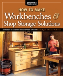 How to Make Workbenches and Shop Storage Solutions, Paperback Book