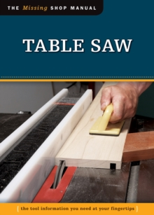 Table Saw : The Tool Information You Need at Your Fingertips, Paperback Book