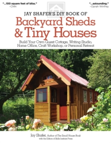 Jay Shafer's DIY Book of Backyard Sheds and Tiny Houses, Paperback Book