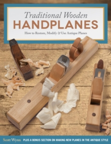 Traditional Wooden Handplanes : How to Restore, Modify & Use Antique Planes, Paperback Book