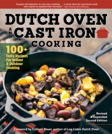 Dutch Oven and Cast Iron Cooking, Revised & Expanded : 100+ Tasty Recipes for Indoor & Outdoor Cooking, Paperback Book