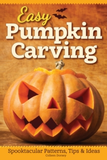 Easy Pumpkin Carving : Spooktacular Patterns, Tips & Ideas, Paperback / softback Book