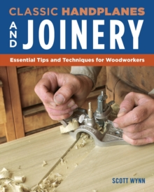 Complete Guide to Wood Joinery : Essential Tips and Techniques for Woodworkers, Paperback / softback Book