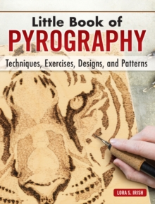 Little Book of Pyrography : Techniques, Exercises, Designs, and Patterns, Hardback Book