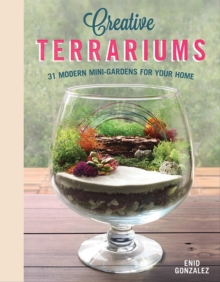 Creative Terrariums : 33 Modern Mini-Gardens for Your Home, Paperback / softback Book