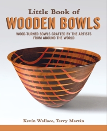 Little Book of Wooden Bowls : Wood-Turned Bowls Crafted by Master Artists from Around the World, Paperback / softback Book