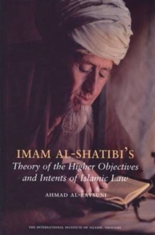 Imam Al-Shatibi's Theory of the Higher Objectives and Intents of Islamic Law, Paperback Book