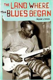 The Land Where Blues Began, Paperback Book