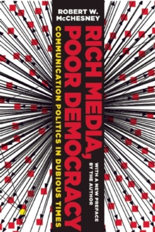Rich Media, Poor Democracy : Communication Politics in Dubious Times, Paperback / softback Book