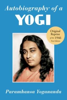 Autobiography of a Yogi : Reprint of the Philosophical Library 1946 First Edition, Paperback / softback Book