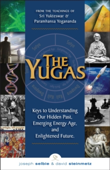 Yugas : Keys to Understanding Our Hidden Past, Emerging Energy Age and Enlightened Future, Paperback / softback Book