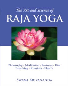 Art and Acience of Raja Yoga : Philosophy, Meditation, Postures, Diet, Breathing Routines, Health, Paperback Book