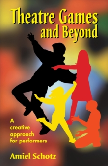 Theatre Games & Beyond : A Creative Approach for Performers, Paperback Book