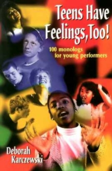 Teens Have Feelings, Too! : 100 Monologs for Young Performers, Paperback / softback Book