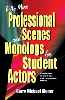 Fifty More Professional Scenes & Monologs for Student Actors : A Collection of Short One- & Two-Person Scenes, Paperback / softback Book