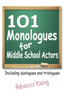 101 Monologues for Middle School Actors : Including Duologues and Triologues, Paperback Book