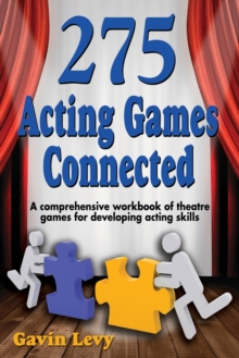 275 Acting Games - Connected : A Comprehensive Workbook of Theatre Games for Developing Acting Skills, Paperback Book