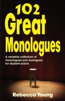 102 Great Monologues : A Versatile Collection of Monologues & Duologues for Student Actors, Paperback Book